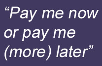 pay me now or later